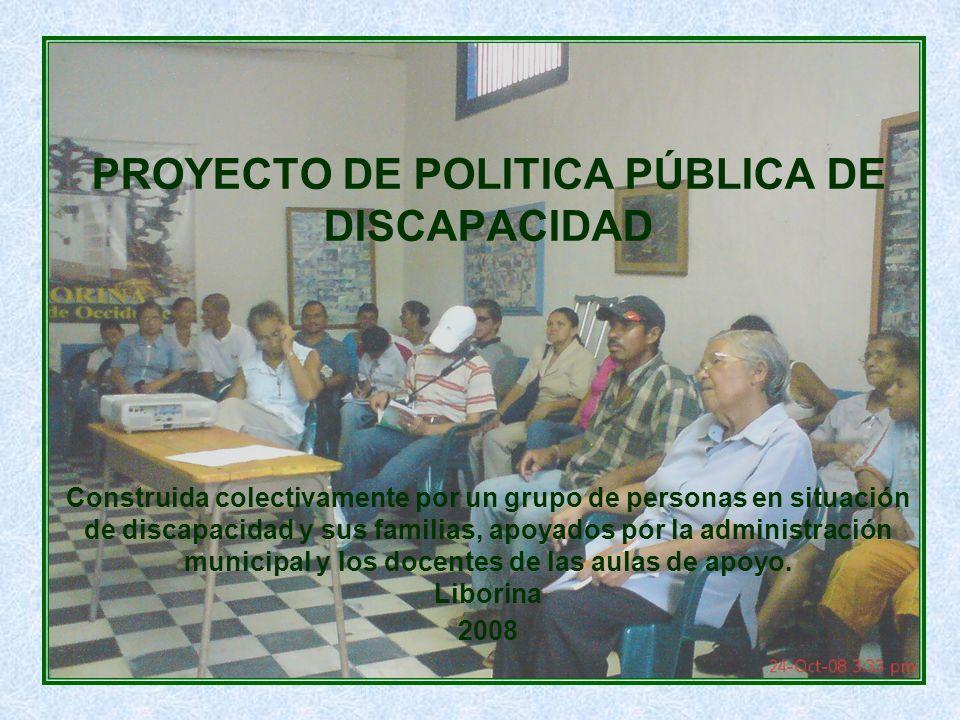 PROYECTO DE POLITICA PÚBLICA DE DISCAPACIDAD Construida colectivamente por un grupo de personas en situación de discapacidad y sus familias, apoyados por la administración municipal y los docentes de las aulas de apoyo.