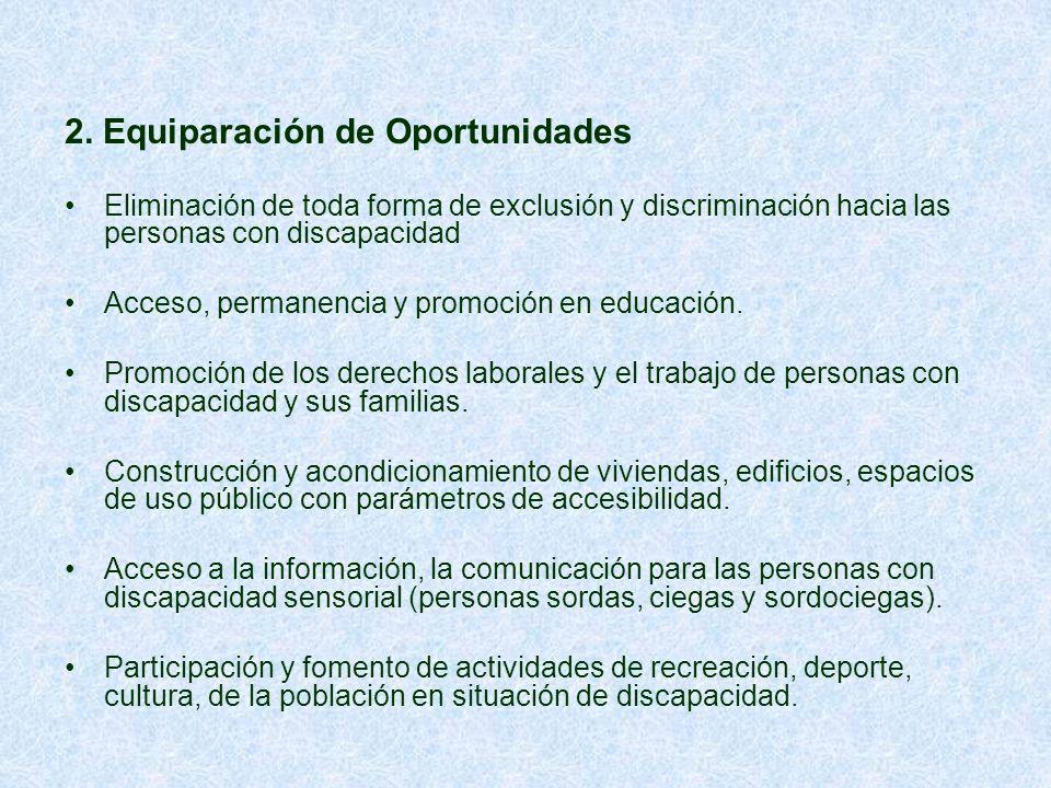2. Equiparación de Oportunidades Eliminación de toda forma de exclusión y discriminación hacia las personas con discapacidad Acceso, permanencia y pro