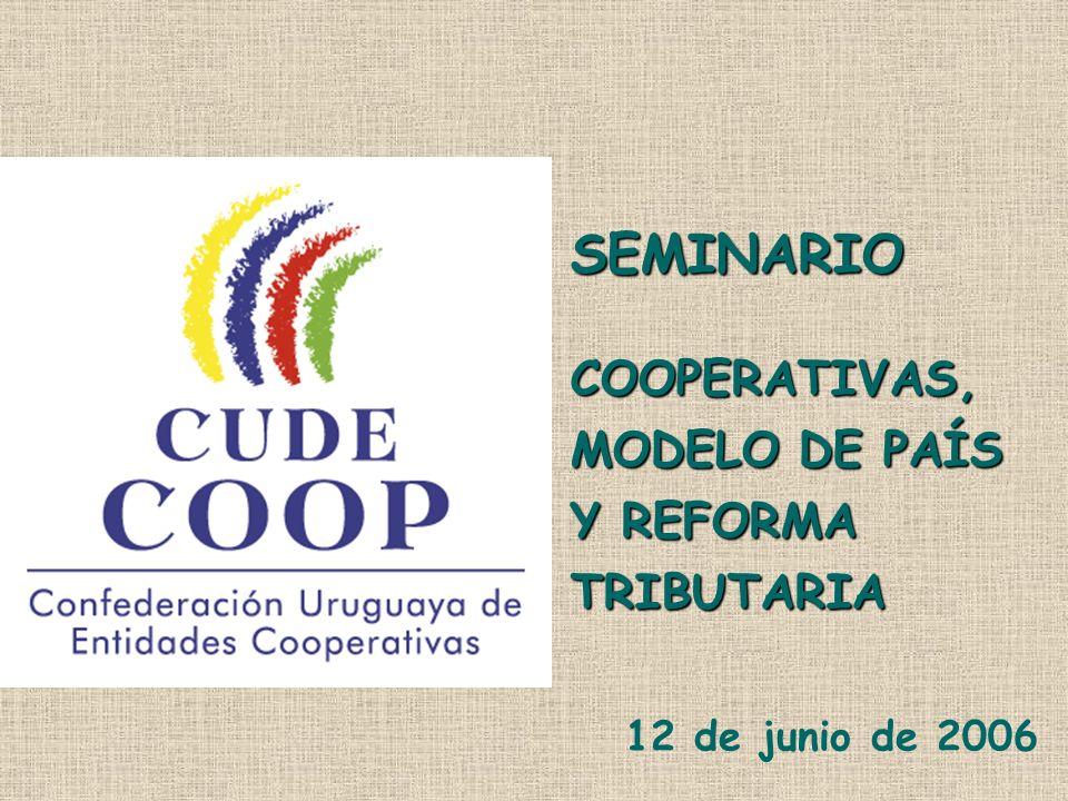 12 de junio de 2006 SEMINARIO COOPERATIVAS, MODELO DE PAÍS Y REFORMA TRIBUTARIA