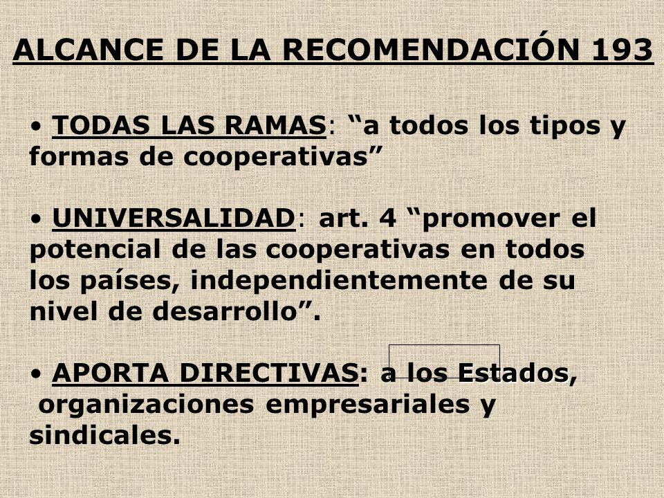 ALCANCE DE LA RECOMENDACIÓN 193 TODAS LAS RAMAS: a todos los tipos y formas de cooperativas UNIVERSALIDAD: art.