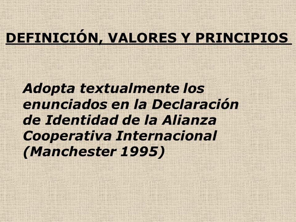 DEFINICIÓN, VALORES Y PRINCIPIOS Adopta textualmente los enunciados en la Declaración de Identidad de la Alianza Cooperativa Internacional (Manchester 1995)