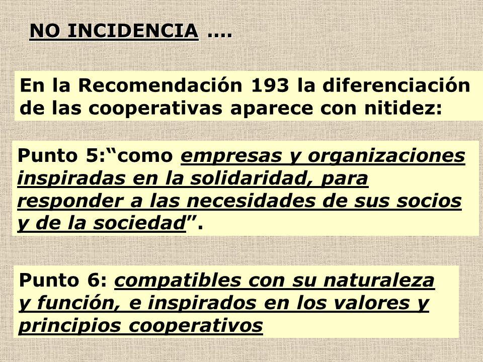 En la Recomendación 193 la diferenciación de las cooperativas aparece con nitidez: Punto 5:como empresas y organizaciones inspiradas en la solidaridad, para responder a las necesidades de sus socios y de la sociedad.