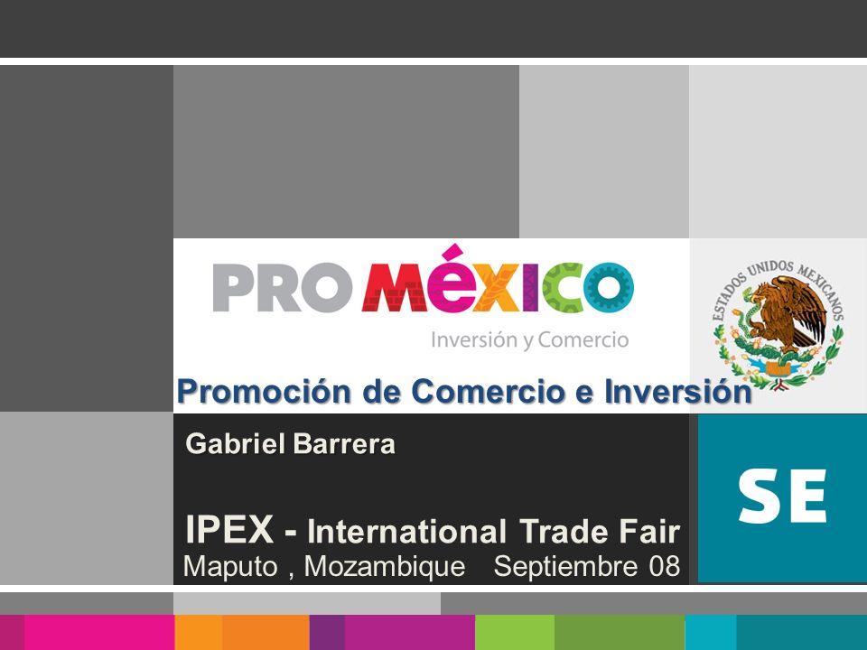 Maputo, Mozambique Septiembre 08 Gabriel Barrera Gabriel Barrera IPEX - International Trade Fair Promoción de Comercio e Inversión Promoción de Comerc