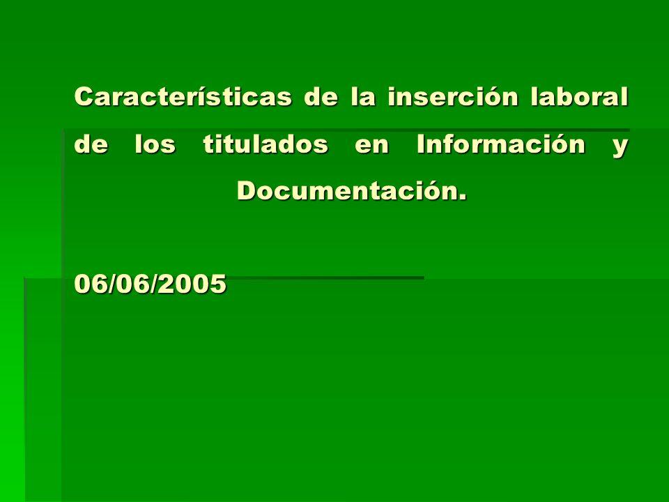 Características de la inserción laboral de los titulados en Información y Documentación. 06/06/2005