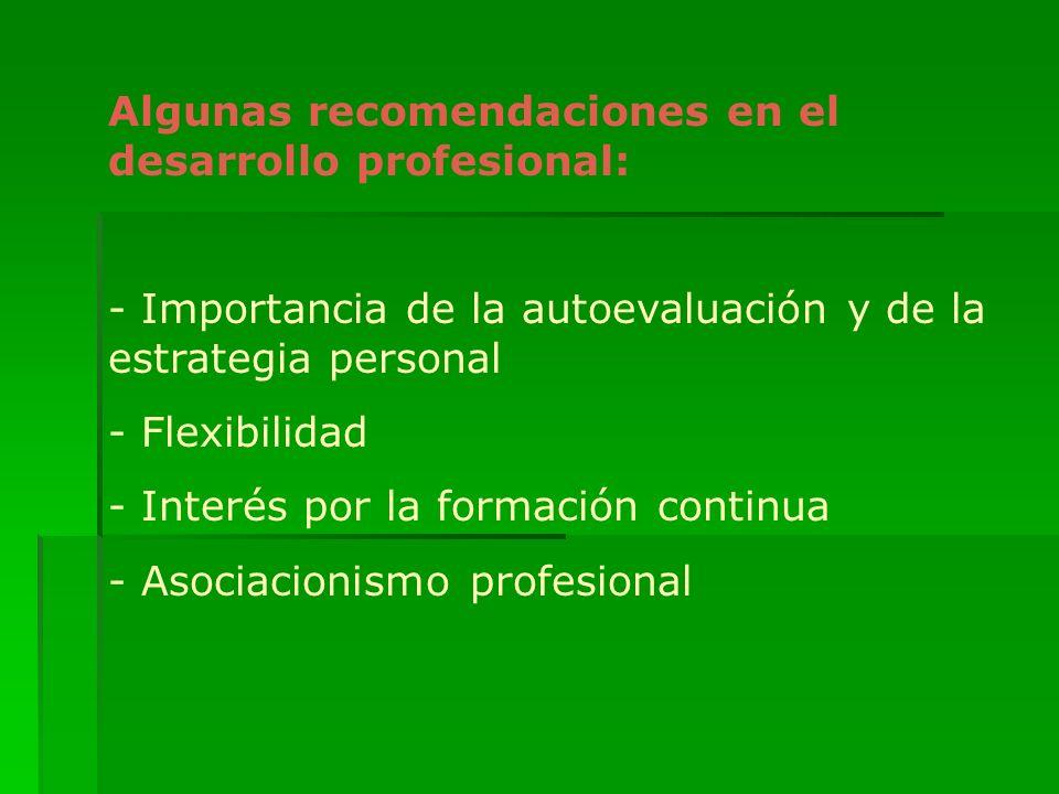 Algunas recomendaciones en el desarrollo profesional: - Importancia de la autoevaluación y de la estrategia personal - Flexibilidad - Interés por la f