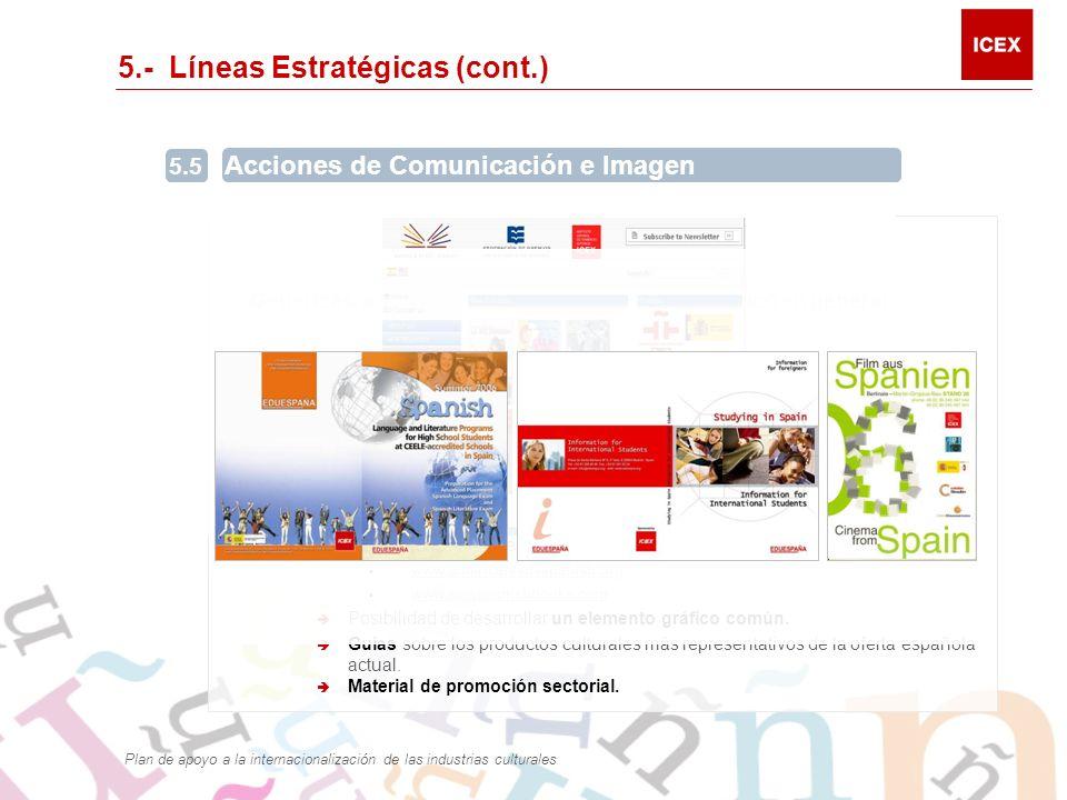 5.- Líneas Estratégicas (cont.) Las acciones de comunicación van dirigidas a tres niveles diferentes: Genéricas, a Colectivos de Profesionales y al Público en general Acciones genéricas Potenciar los contenidos de las páginas web de los diferentes sectores.