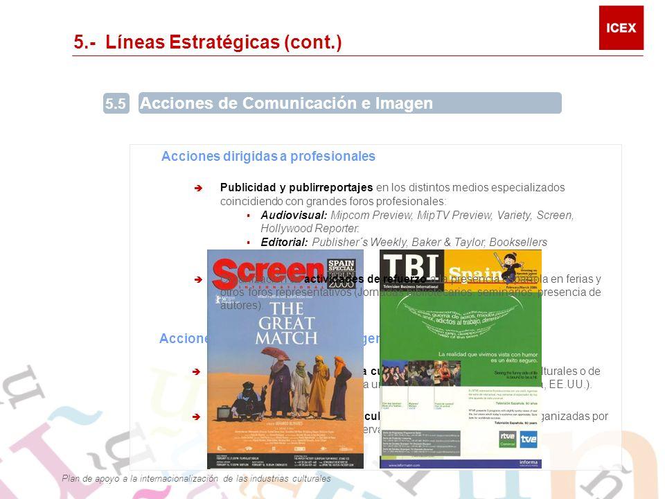 5.- Líneas Estratégicas (cont.) Acciones dirigidas al público en general Suplementos sobre la oferta cultural de España en revistas culturales o de información general dirigidas a un consumidor de alto nivel (China, EE.UU.).
