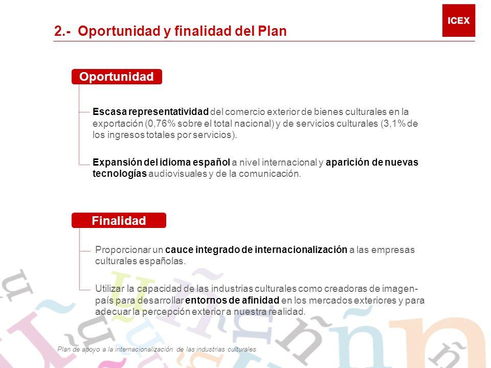 2.- Oportunidad y finalidad del Plan Escasa representatividad del comercio exterior de bienes culturales en la exportación (0,76% sobre el total nacional) y de servicios culturales (3,1% de los ingresos totales por servicios).