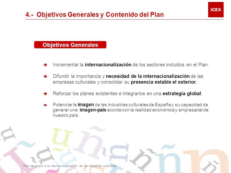 4.- Objetivos Generales y Contenido del Plan Incrementar la internacionalización de los sectores incluidos en el Plan.