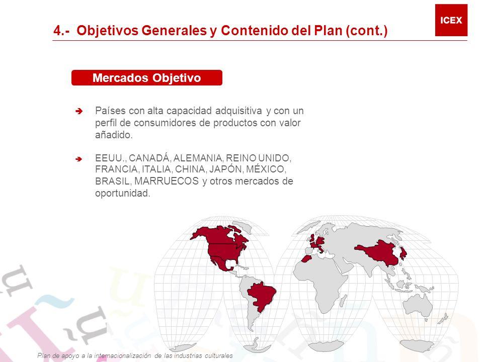 4.- Objetivos Generales y Contenido del Plan (cont.) Mercados Objetivo Países con alta capacidad adquisitiva y con un perfil de consumidores de productos con valor añadido.