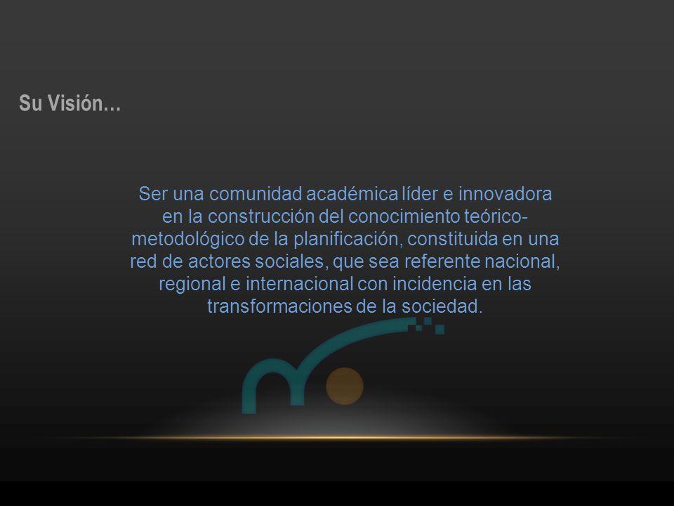 Ser una comunidad académica líder e innovadora en la construcción del conocimiento teórico- metodológico de la planificación, constituida en una red d