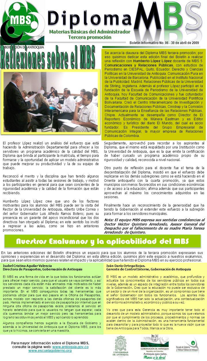 Para mayor información sobre el Diploma MBS, consulte la página web: www.antioquia.gov.co www.escuelagobierno.orgwww.antioquia.gov.co www.escuelagobierno.org Boletín Informativo No.