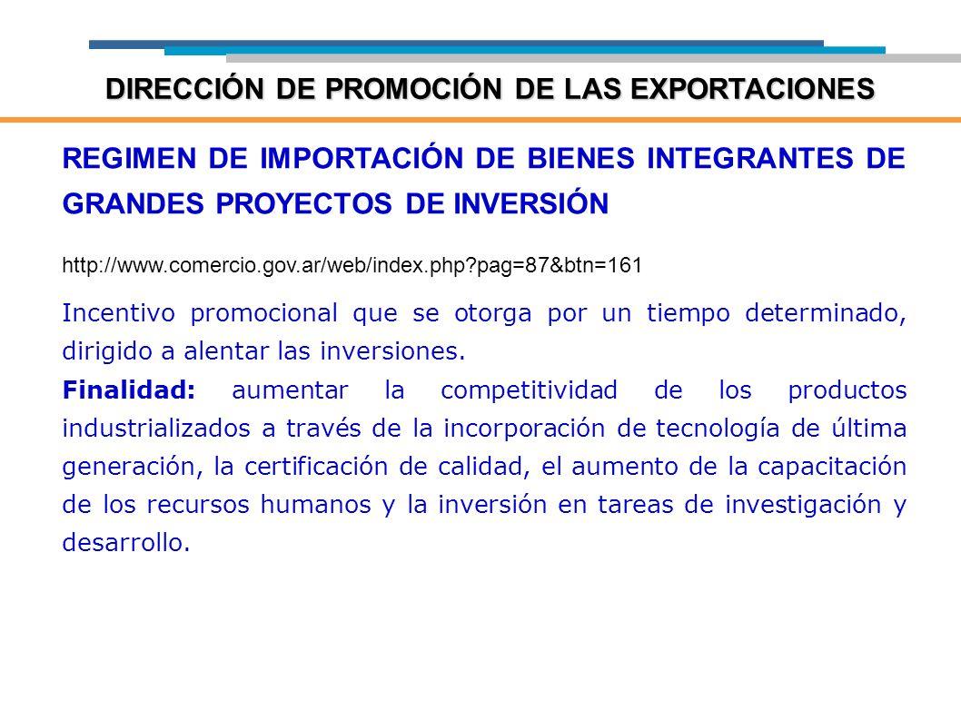 REGIMEN DE IMPORTACIÓN DE BIENES INTEGRANTES DE GRANDES PROYECTOS DE INVERSIÓN http://www.comercio.gov.ar/web/index.php?pag=87&btn=161 Incentivo promo
