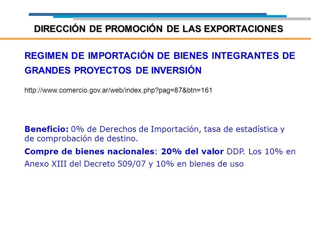 REGIMEN DE IMPORTACIÓN DE BIENES INTEGRANTES DE GRANDES PROYECTOS DE INVERSIÓN http://www.comercio.gov.ar/web/index.php?pag=87&btn=161 Beneficio: 0% d