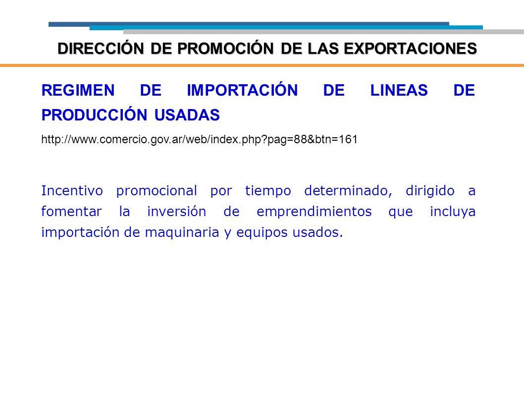 REGIMEN DE IMPORTACIÓN DE LINEAS DE PRODUCCIÓN USADAS http://www.comercio.gov.ar/web/index.php?pag=88&btn=161 Incentivo promocional por tiempo determi