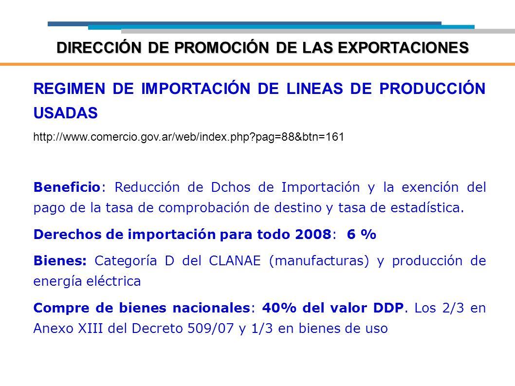 REGIMEN DE IMPORTACIÓN DE LINEAS DE PRODUCCIÓN USADAS http://www.comercio.gov.ar/web/index.php?pag=88&btn=161 Beneficio: Reducción de Dchos de Importa
