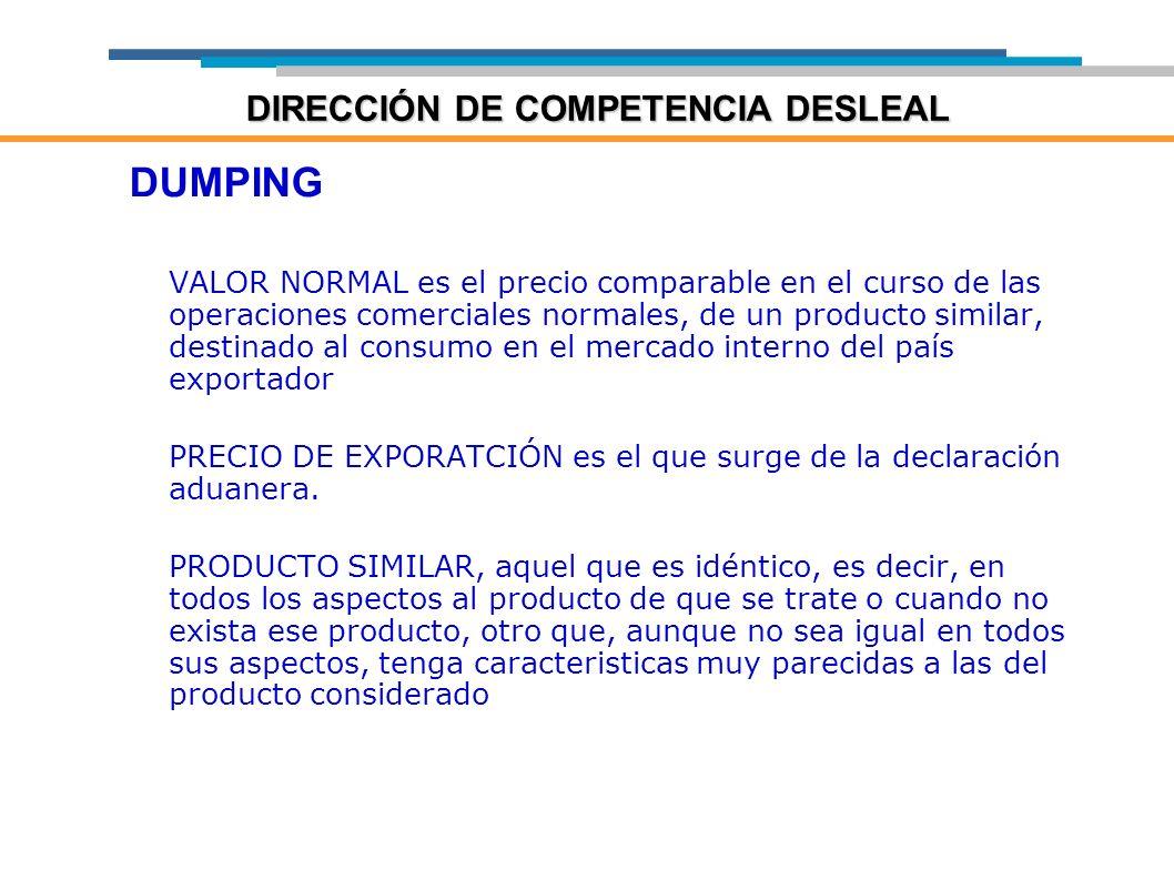 DUMPING VALOR NORMAL es el precio comparable en el curso de las operaciones comerciales normales, de un producto similar, destinado al consumo en el m