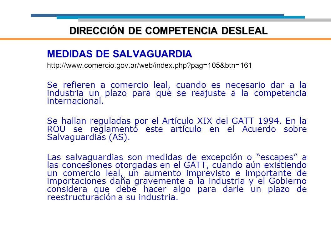 MEDIDAS DE SALVAGUARDIA http://www.comercio.gov.ar/web/index.php?pag=105&btn=161 Se refieren a comercio leal, cuando es necesario dar a la industria u