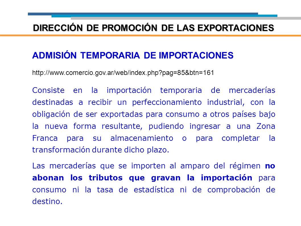 ADMISIÓN TEMPORARIA DE IMPORTACIONES http://www.comercio.gov.ar/web/index.php?pag=85&btn=161 Consiste en la importación temporaria de mercaderías dest