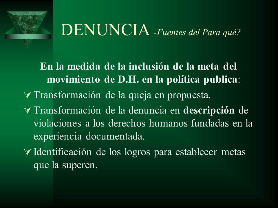 DENUNCIA -Fuentes del Para qué. En la medida de la inclusión de la meta del movimiento de D.H.