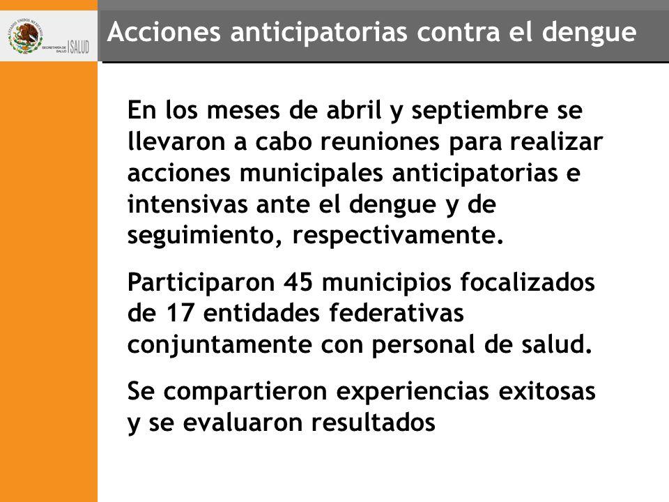 Acciones anticipatorias contra el dengue En los meses de abril y septiembre se llevaron a cabo reuniones para realizar acciones municipales anticipato