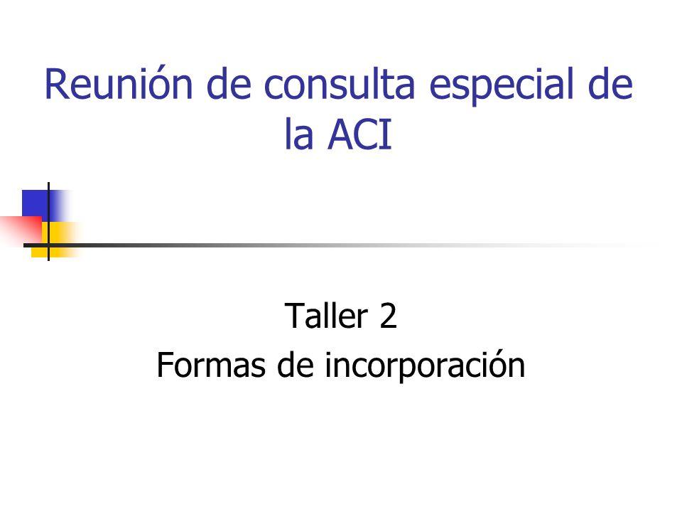 Reunión de consulta especial de la ACI Taller 2 Formas de incorporación