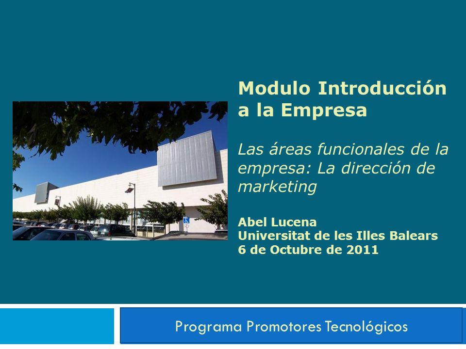 Modulo Introducción a la Empresa Las áreas funcionales de la empresa: La dirección de marketing Abel Lucena Universitat de les Illes Balears 6 de Octu