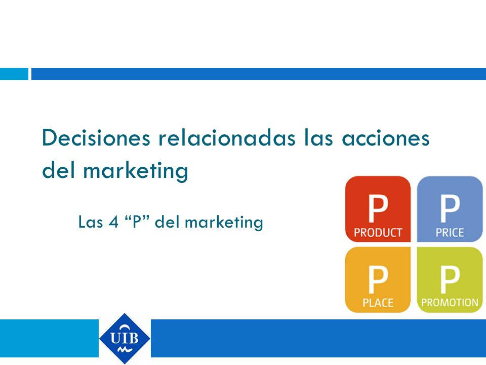 Decisiones relacionadas las acciones del marketing Las 4 P del marketing