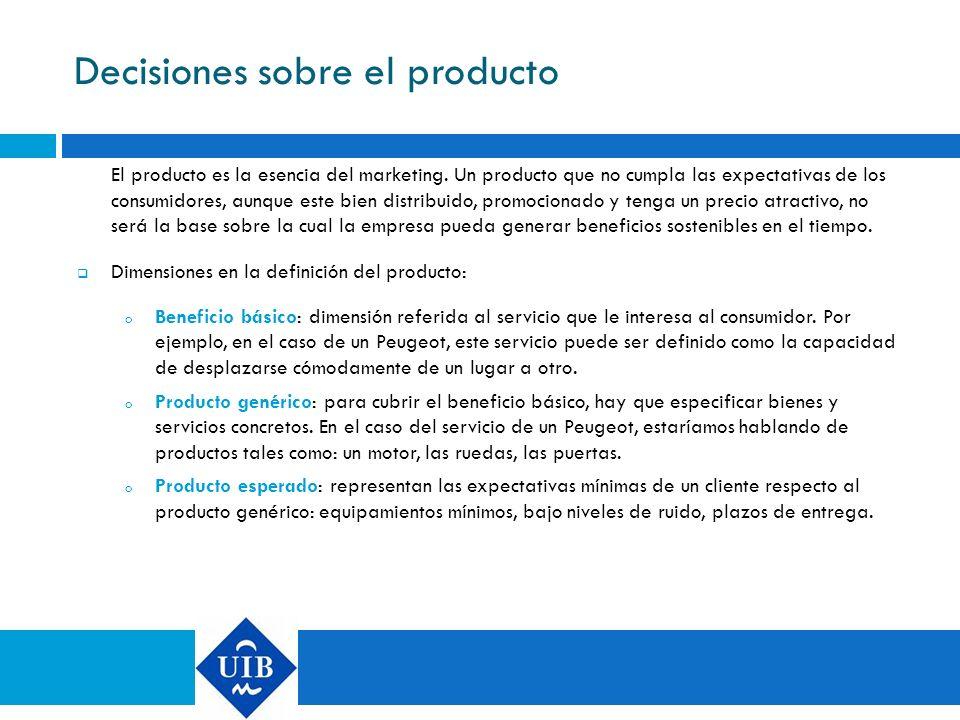 Decisiones sobre el producto El producto es la esencia del marketing. Un producto que no cumpla las expectativas de los consumidores, aunque este bien