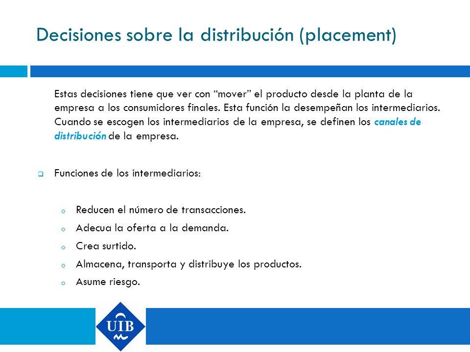 Decisiones sobre la distribución (placement) Estas decisiones tiene que ver con mover el producto desde la planta de la empresa a los consumidores fin