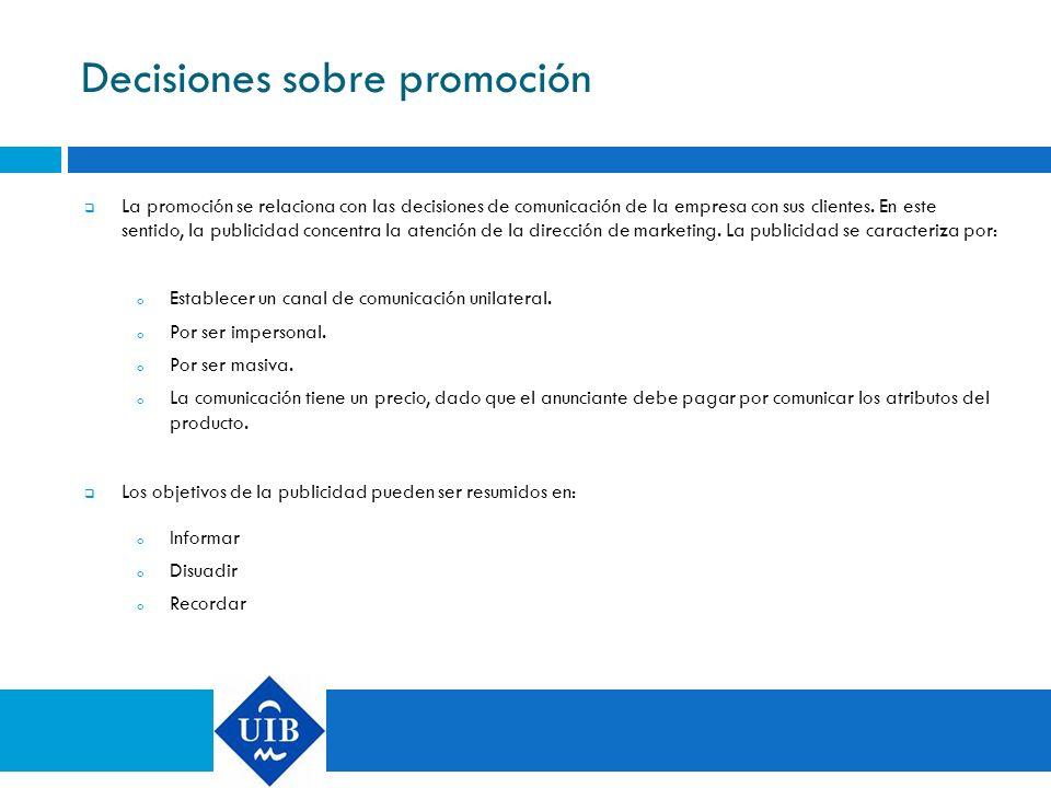 Decisiones sobre promoción La promoción se relaciona con las decisiones de comunicación de la empresa con sus clientes. En este sentido, la publicidad