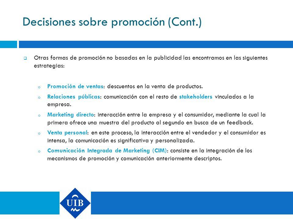 Decisiones sobre promoción (Cont.) Otras formas de promoción no basadas en la publicidad las encontramos en las siguientes estrategias: o Promoción de
