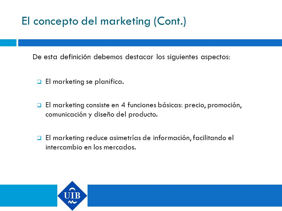 El concepto del marketing (Cont.) De esta definición debemos destacar los siguientes aspectos: El marketing se planifica. El marketing consiste en 4 f