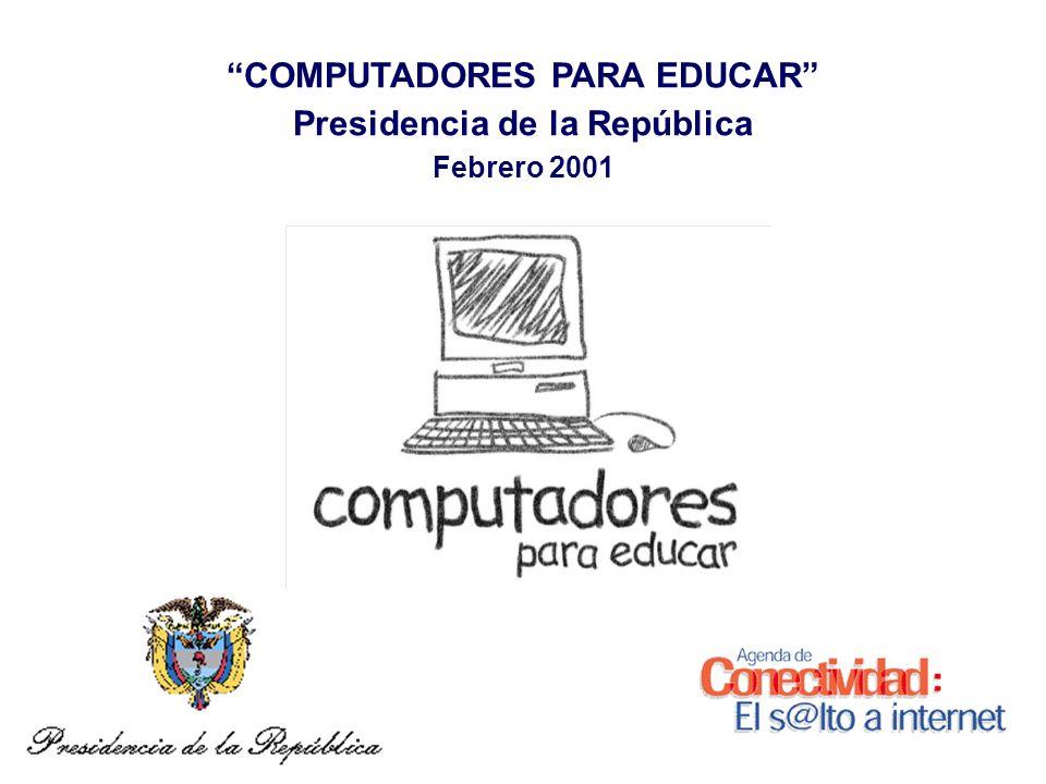 COMPUTADORES PARA EDUCAR Presidencia de la República Febrero 2001