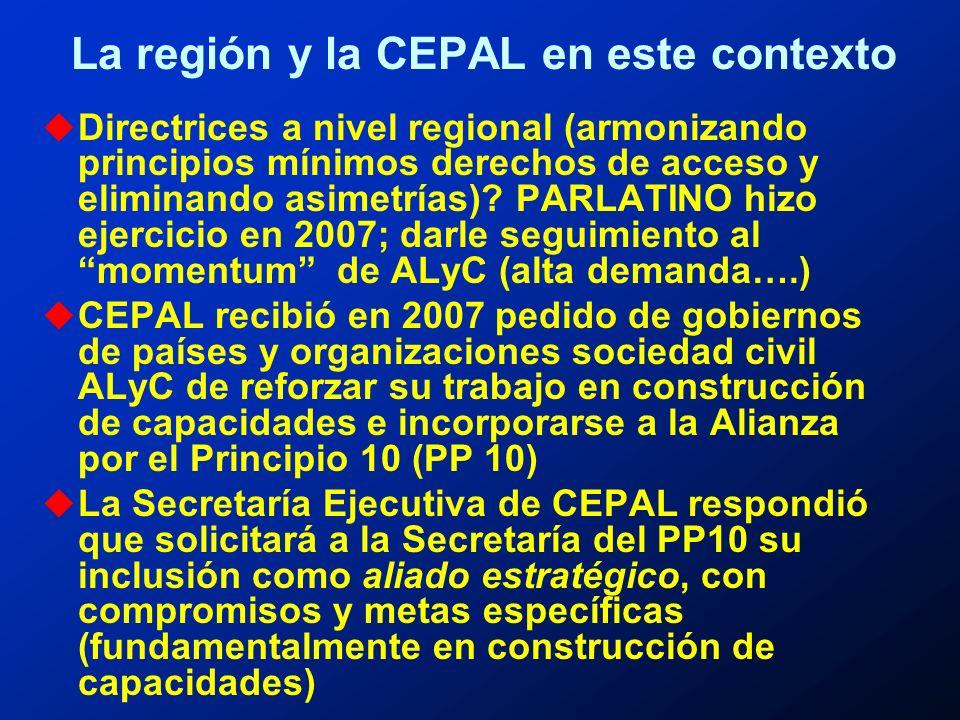 La región y la CEPAL en este contexto u Directrices a nivel regional (armonizando principios mínimos derechos de acceso y eliminando asimetrías).