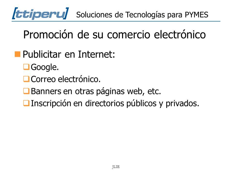 Soluciones de Tecnologías para PYMES JLIE Promoción de su comercio electrónico Publicitar en Internet: Google. Correo electrónico. Banners en otras pá