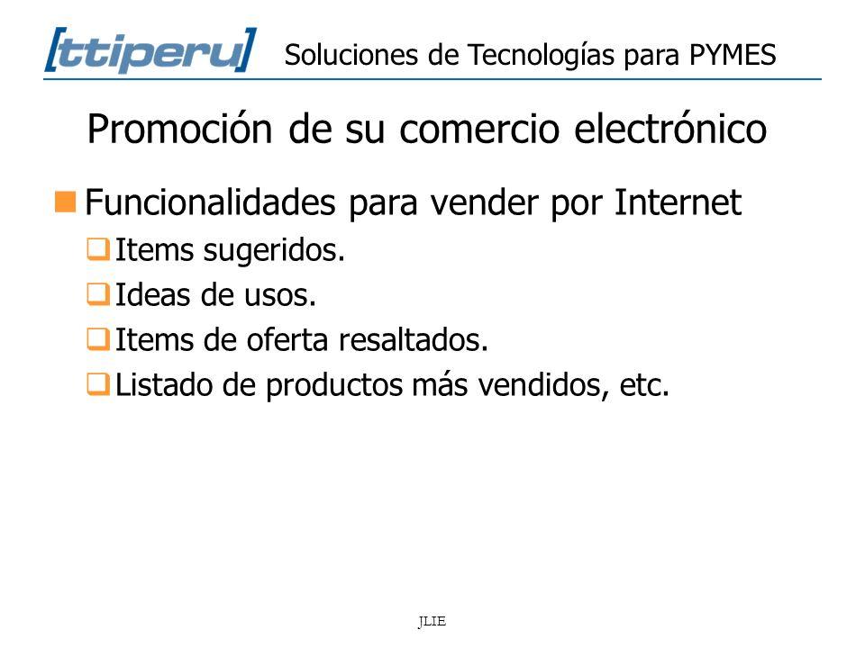 Soluciones de Tecnologías para PYMES JLIE Promoción de su comercio electrónico Funcionalidades para vender por Internet Items sugeridos. Ideas de usos