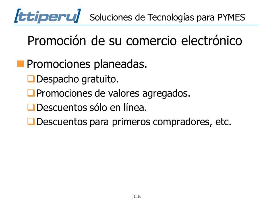 Soluciones de Tecnologías para PYMES JLIE Promoción de su comercio electrónico Promociones planeadas. Despacho gratuito. Promociones de valores agrega