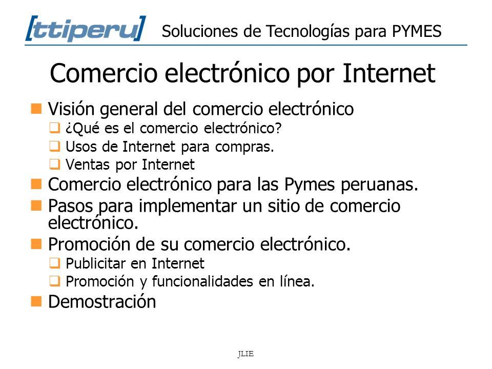 Soluciones de Tecnologías para PYMES JLIE Comercio electrónico por Internet Visión general del comercio electrónico ¿Qué es el comercio electrónico? U