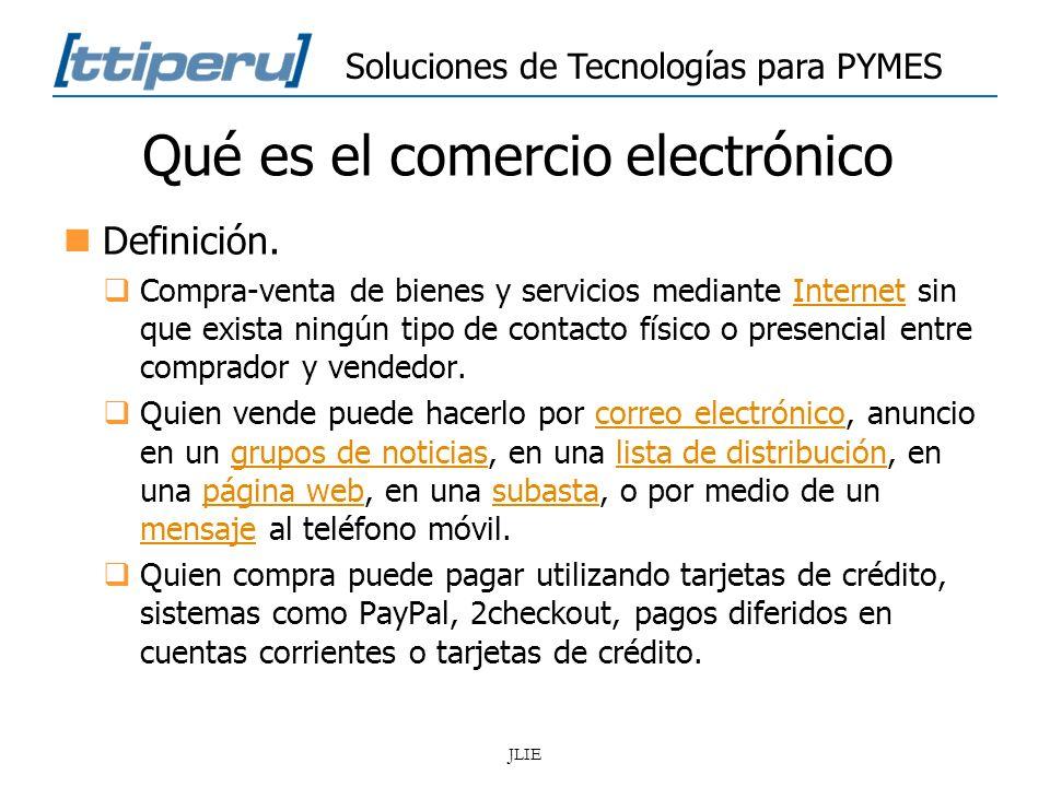 Soluciones de Tecnologías para PYMES JLIE Qué es el comercio electrónico Definición. Compra-venta de bienes y servicios mediante Internet sin que exis