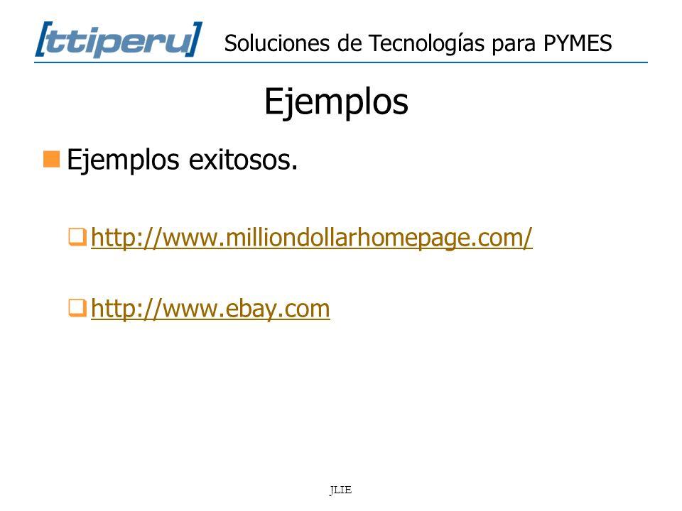Soluciones de Tecnologías para PYMES JLIE Ejemplos Ejemplos exitosos. http://www.milliondollarhomepage.com/ http://www.ebay.com