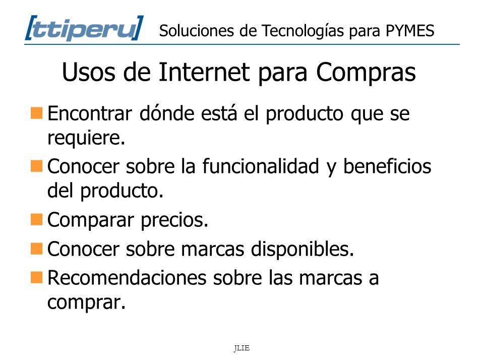 Soluciones de Tecnologías para PYMES JLIE Usos de Internet para Compras Encontrar dónde está el producto que se requiere. Conocer sobre la funcionalid