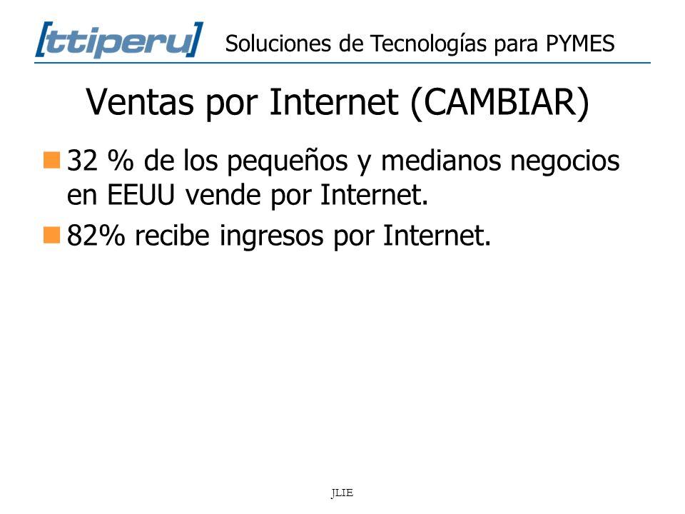 Soluciones de Tecnologías para PYMES JLIE Ventas por Internet (CAMBIAR) 32 % de los pequeños y medianos negocios en EEUU vende por Internet. 82% recib