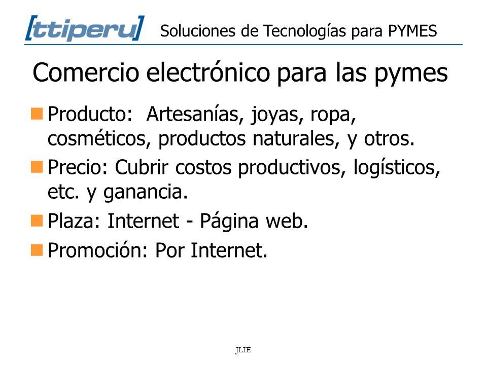 Soluciones de Tecnologías para PYMES JLIE Comercio electrónico para las pymes Producto: Artesanías, joyas, ropa, cosméticos, productos naturales, y ot