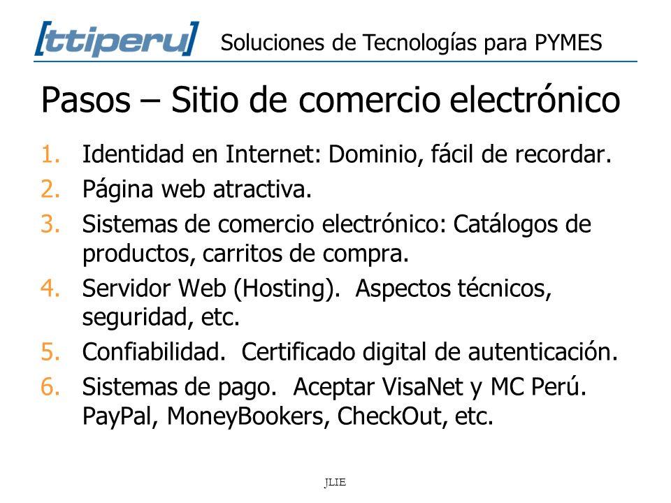 Soluciones de Tecnologías para PYMES JLIE Pasos – Sitio de comercio electrónico 1.Identidad en Internet: Dominio, fácil de recordar. 2.Página web atra