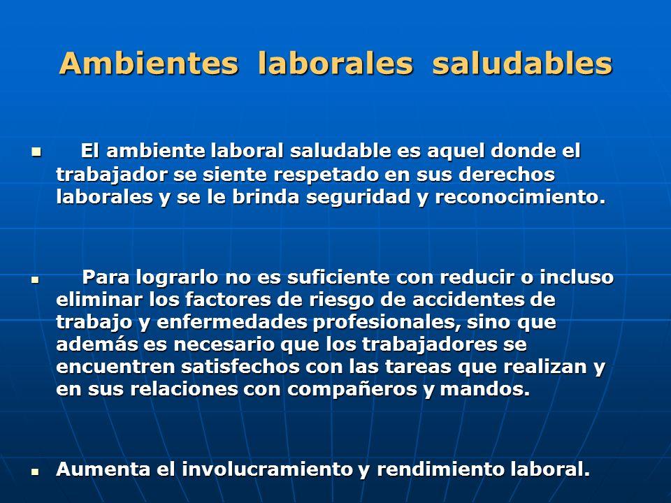 Ambientes laborales saludables El ambiente laboral saludable es aquel donde el trabajador se siente respetado en sus derechos laborales y se le brinda