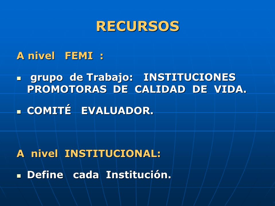 RECURSOS A nivel FEMI : grupo de Trabajo: INSTITUCIONES PROMOTORAS DE CALIDAD DE VIDA. grupo de Trabajo: INSTITUCIONES PROMOTORAS DE CALIDAD DE VIDA.