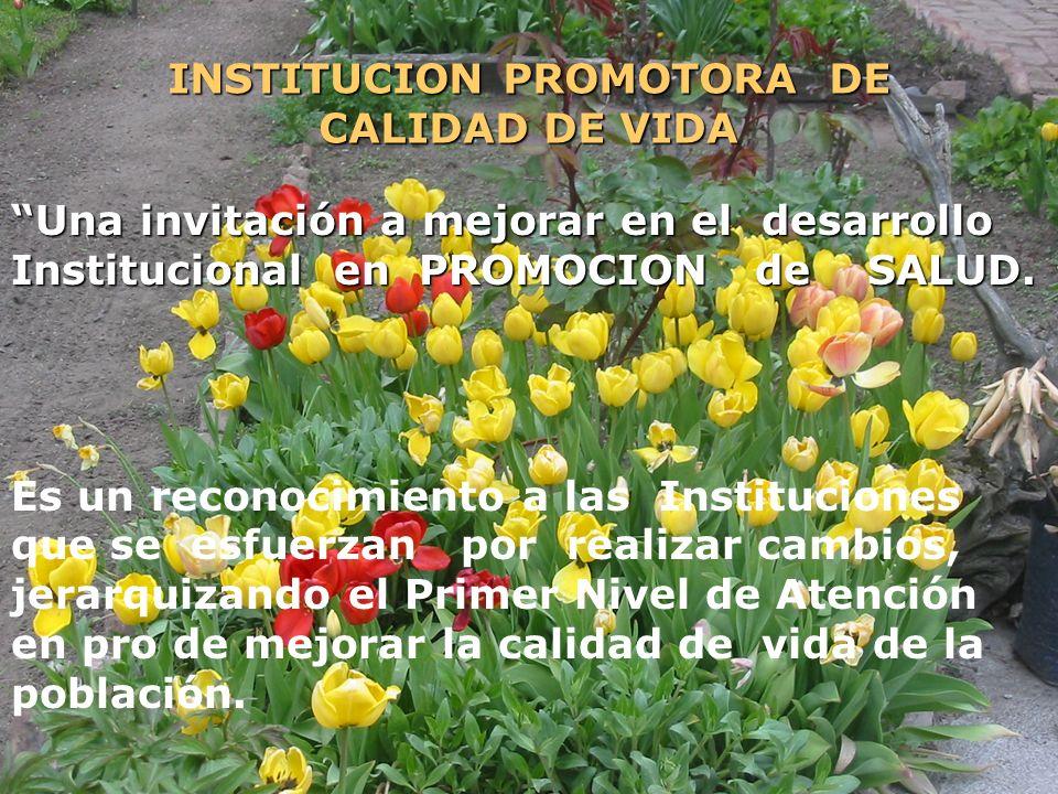 INSTITUCION PROMOTORA DE CALIDAD DE VIDA Una invitación a mejorar en el desarrollo Institucional en PROMOCION de SALUD. Es un reconocimiento a las Ins