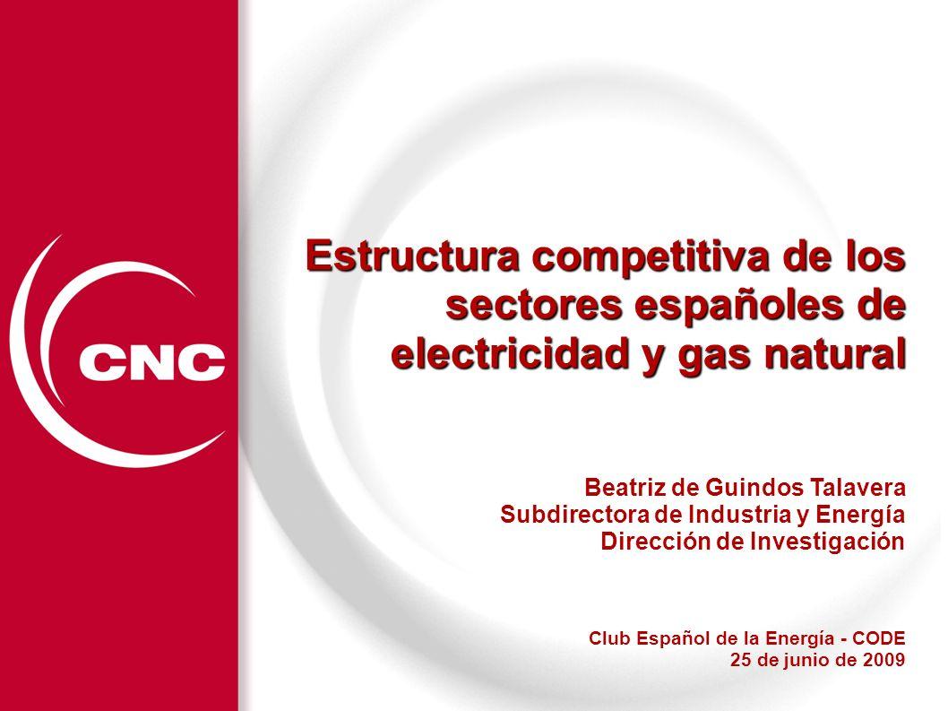 Estructura competitiva de los sectores españoles de electricidad y gas natural Beatriz de Guindos Talavera Subdirectora de Industria y Energía Direcci