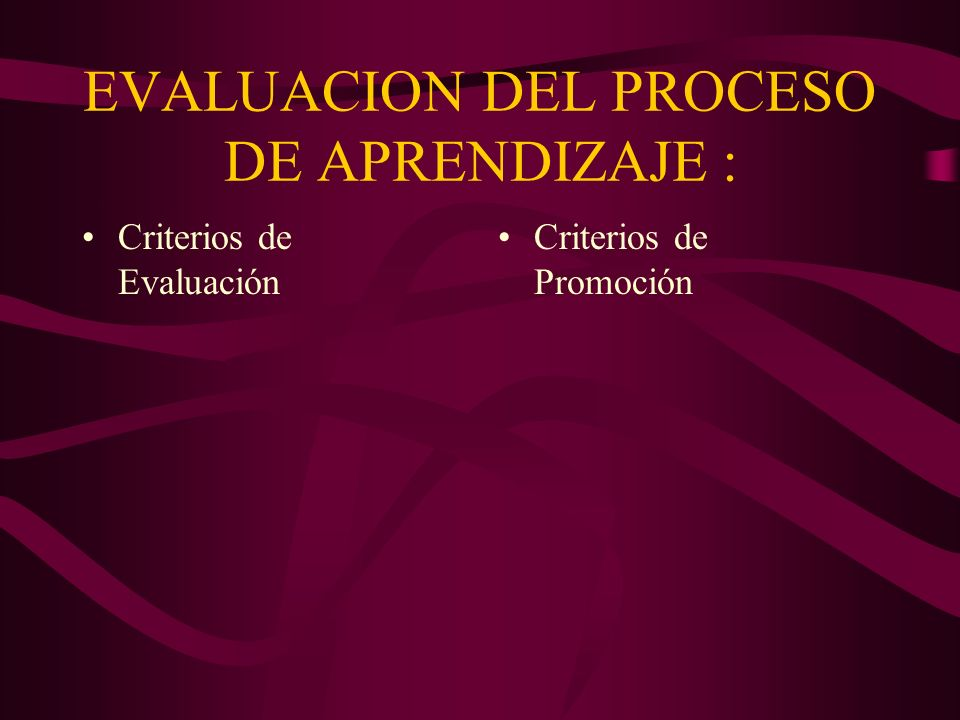 EVALUACION DEL PROCESO DE APRENDIZAJE : Criterios de Evaluación Criterios de Promoción